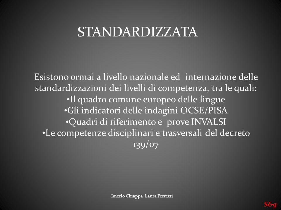 Imerio Chiappa Laura Ferretti S&g Esistono ormai a livello nazionale ed internazione delle standardizzazioni dei livelli di competenza, tra le quali: