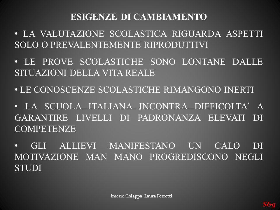 Imerio Chiappa Laura Ferretti S&g Valutare le competenze significa valutare i processi cognitivi, gli schemi logici, le condotte cognitive sottostanti allo sviluppo di determinate competenze.