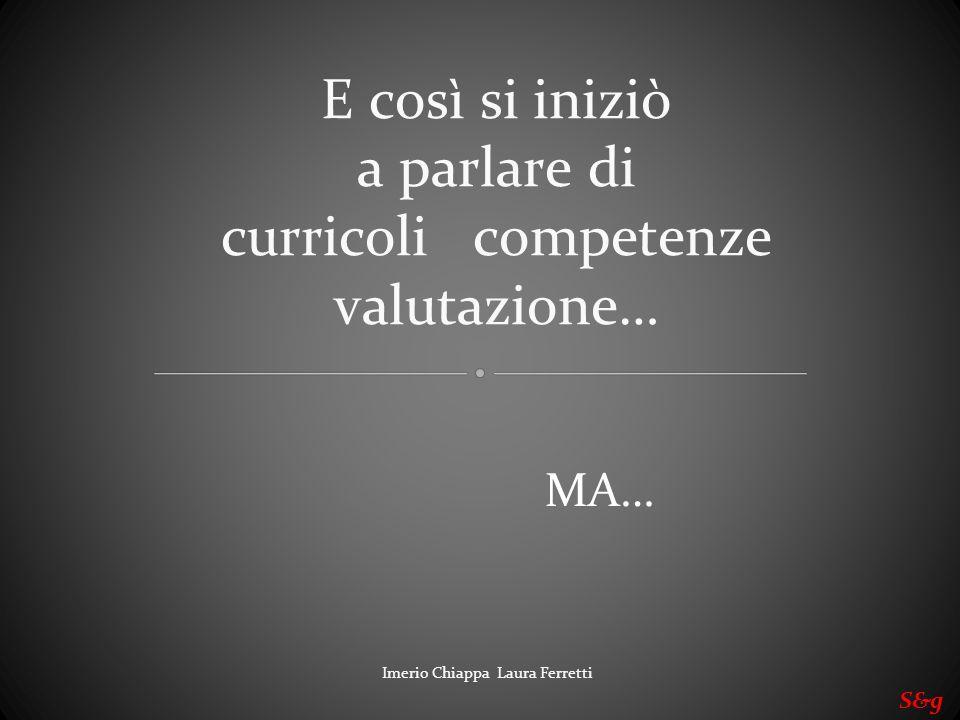 Imerio Chiappa Laura Ferretti S&g Efficacemente è stato detto (Damiano, 2004; Nanni, 2003; Bertagna, 2001; Guasti, 1999;) che competenti si è… centrando in modo unanime il concetto di competenza su quello del soggetto che apprende.