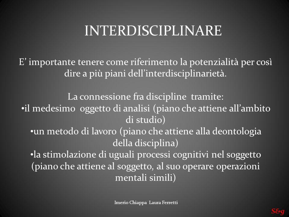 Imerio Chiappa Laura Ferretti S&g E importante tenere come riferimento la potenzialità per così dire a più piani dellinterdisciplinarietà. La connessi