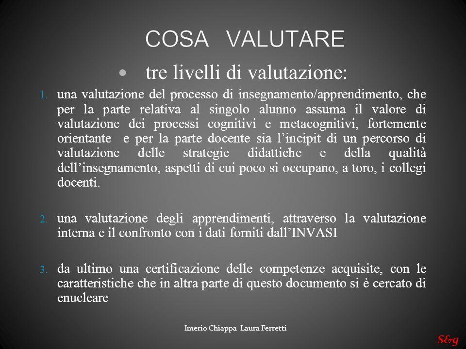 tre livelli di valutazione: 1. una valutazione del processo di insegnamento/apprendimento, che per la parte relativa al singolo alunno assuma il valor