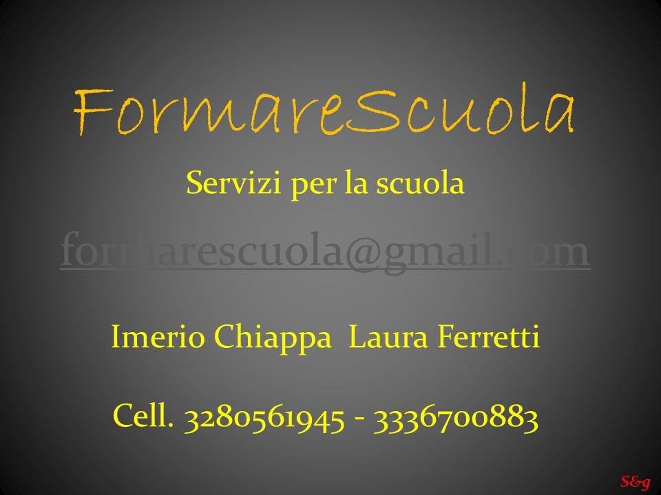 FormareScuola Servizi per la scuola formarescuola@gmail.com Imerio Chiappa Laura Ferretti Cell. 3280561945 - 3336700883 S&g