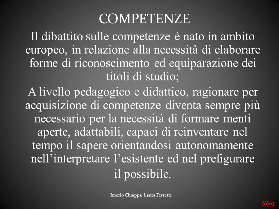 Imerio Chiappa Laura Ferretti S&g Il dibattito sulle competenze è nato in ambito europeo, in relazione alla necessità di elaborare forme di riconoscim