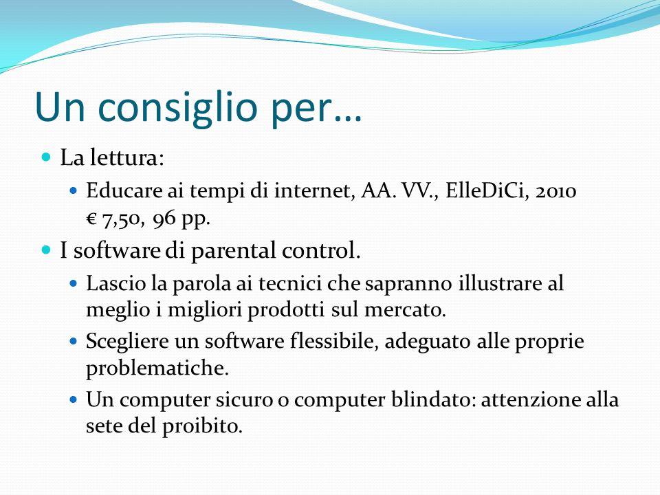 Un consiglio per… La lettura: Educare ai tempi di internet, AA. VV., ElleDiCi, 2010 7,50, 96 pp. I software di parental control. Lascio la parola ai t