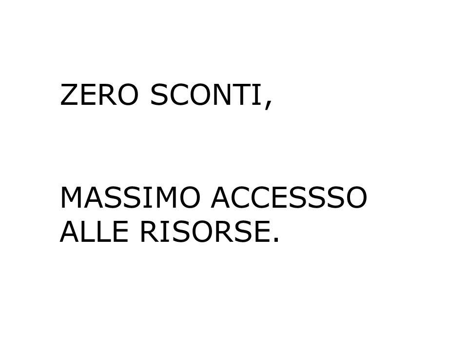 ZERO SCONTI, MASSIMO ACCESSSO ALLE RISORSE.