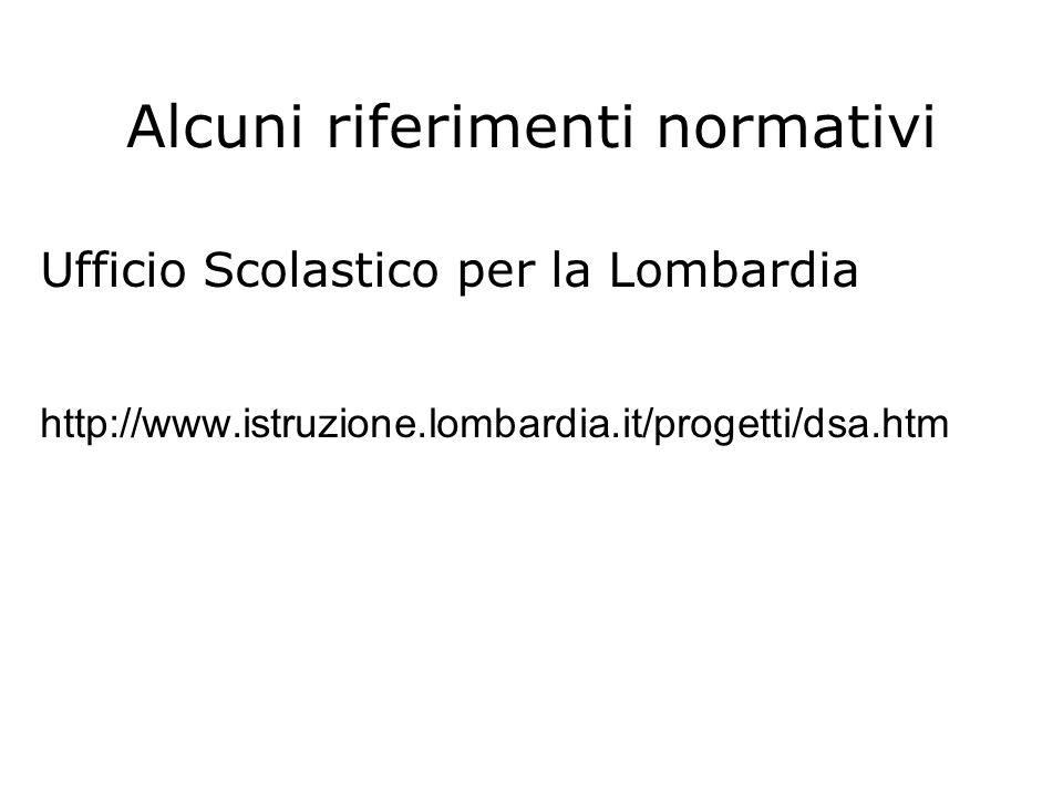Alcuni riferimenti normativi Ufficio Scolastico per la Lombardia http://www.istruzione.lombardia.it/progetti/dsa.htm