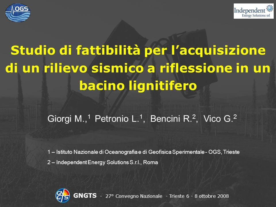 Studio di fattibilità per lacquisizione di un rilievo sismico a riflessione in un bacino lignitifero Giorgi M., 1 Petronio L.