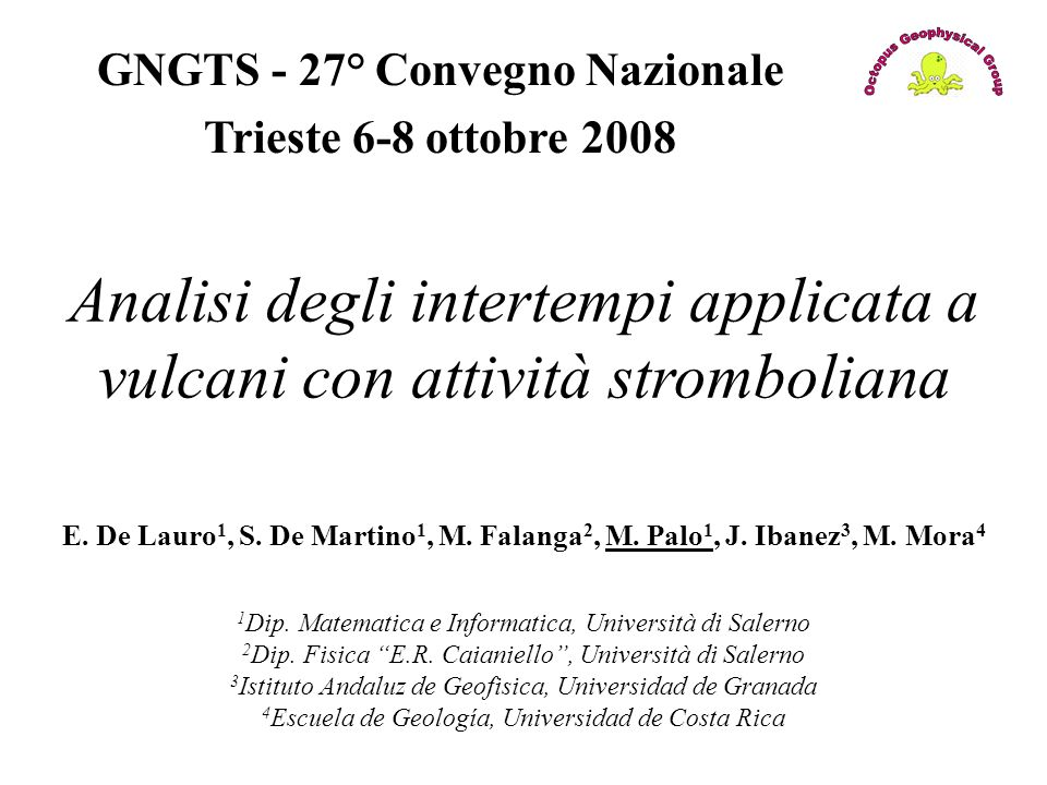 GNGTS - 27° Convegno Nazionale Trieste 6-8 ottobre 2008 Analisi degli intertempi applicata a vulcani con attività stromboliana E. De Lauro 1, S. De Ma
