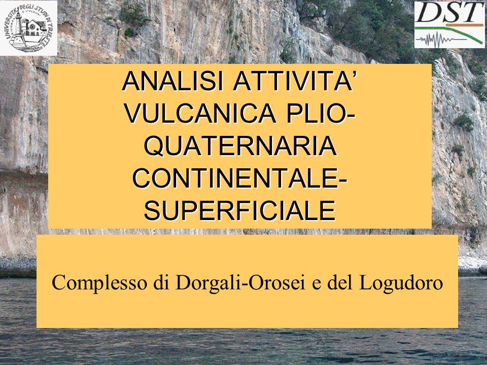 ANALISI ATTIVITA VULCANICA PLIO- QUATERNARIA CONTINENTALE- SUPERFICIALE Complesso di Dorgali-Orosei e del Logudoro