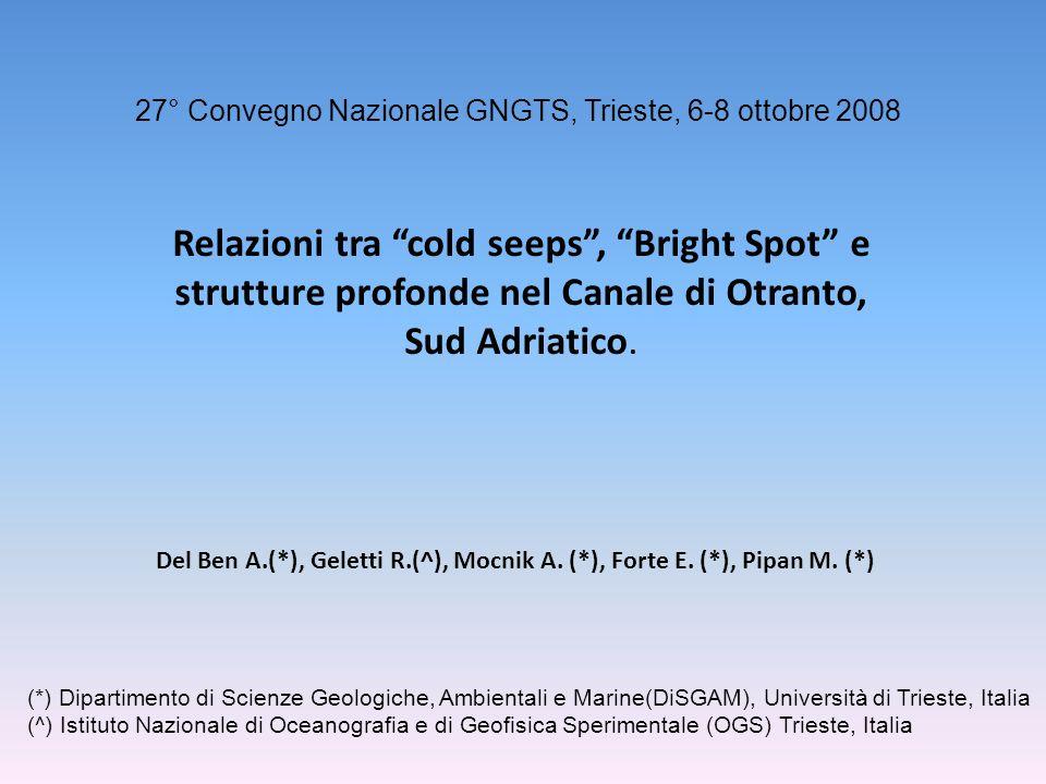 27° Convegno Nazionale GNGTS, Trieste, 6-8 ottobre 2008 Relazioni tra cold seeps, Bright Spot e strutture profonde nel Canale di Otranto, Sud Adriatico.