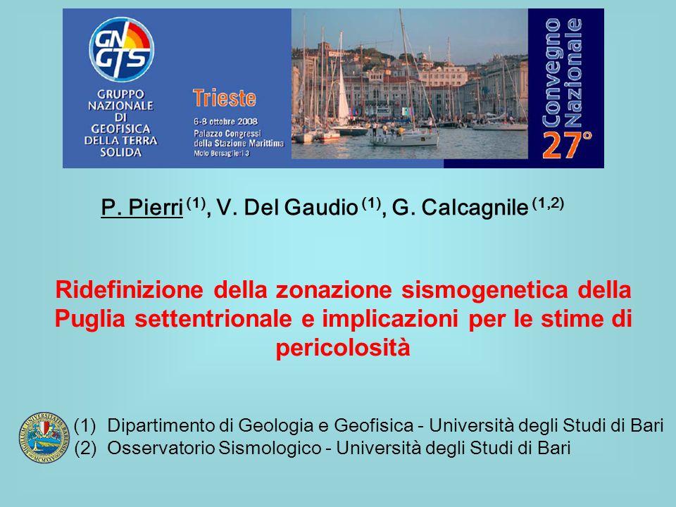 P. Pierri (1), V. Del Gaudio (1), G. Calcagnile (1,2) Ridefinizione della zonazione sismogenetica della Puglia settentrionale e implicazioni per le st