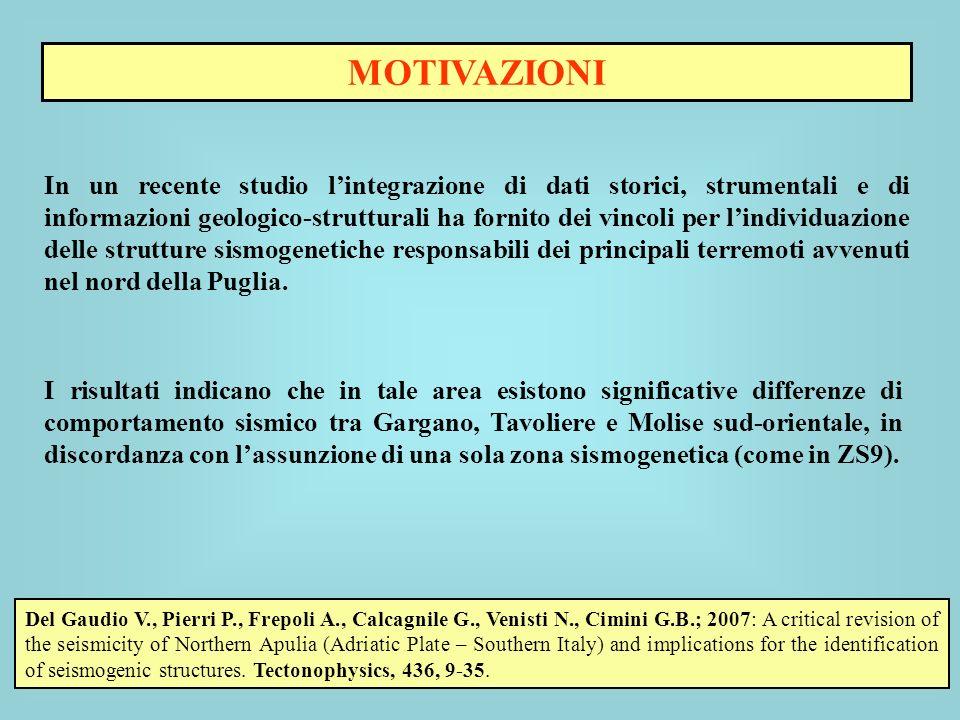 Del Gaudio V., Pierri P., Frepoli A., Calcagnile G., Venisti N., Cimini G.B.; 2007: A critical revision of the seismicity of Northern Apulia (Adriatic