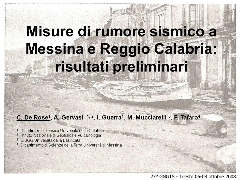 Misure di rumore sismico a Messina e Reggio Calabria: risultati preliminari C. De Rose 1, A. Gervasi 1, 2, I. Guerra 1, M. Mucciarelli 3, F. Tafaro 4