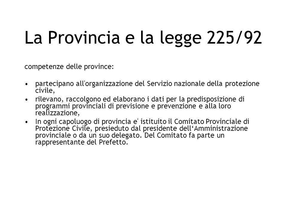 La Provincia e la legge 225/92 competenze delle province: partecipano all'organizzazione del Servizio nazionale della protezione civile, rilevano, rac