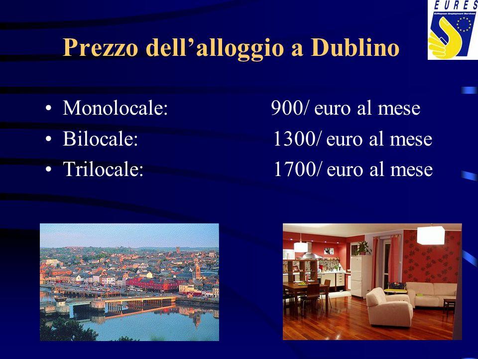 Prezzo dellalloggio a Dublino Monolocale: 900/ euro al mese Bilocale: 1300/ euro al mese Trilocale: 1700/ euro al mese