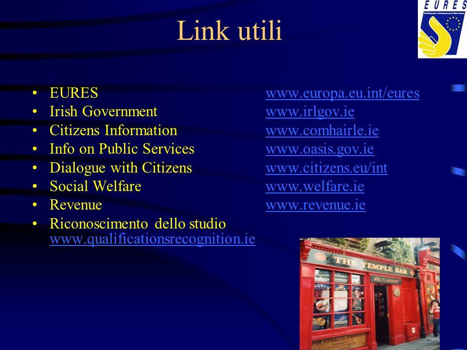 Link utili EURES www.europa.eu.int/eureswww.europa.eu.int/eures Irish Government www.irlgov.iewww.irlgov.ie Citizens Informationwww.comhairle.iewww.co
