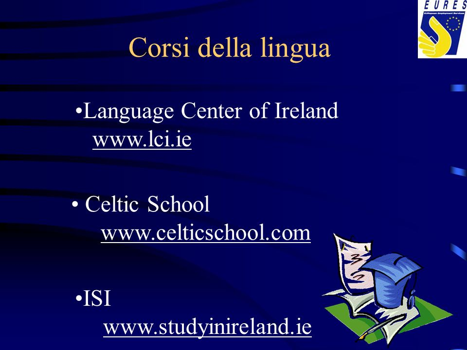Corsi della lingua Celtic School www.celticschool.com Language Center of Ireland www.lci.ie ISI www.studyinireland.ie