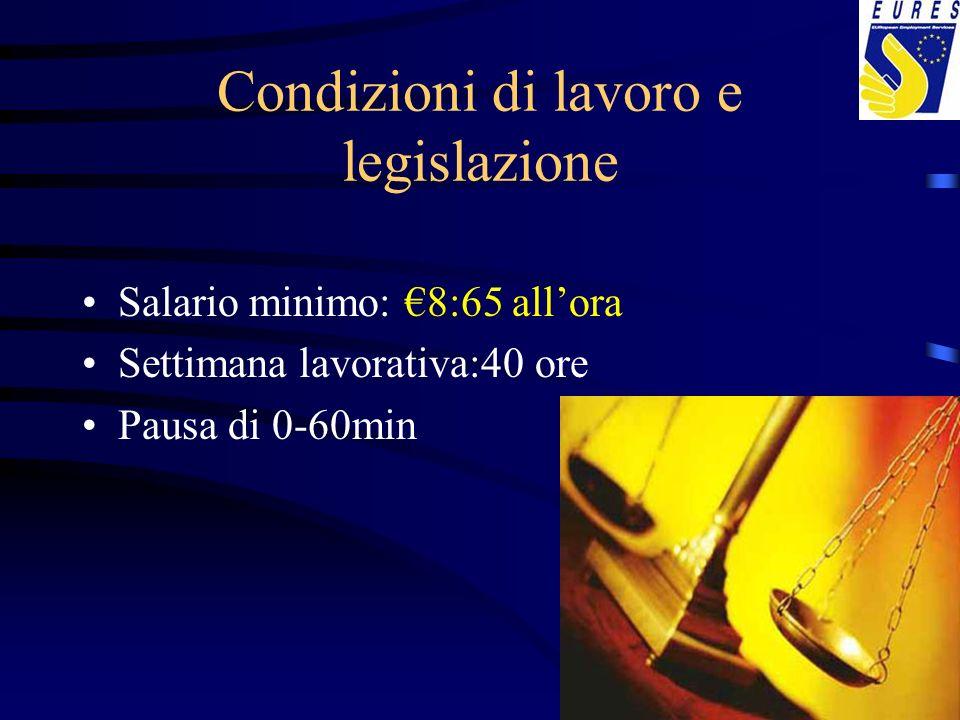 Condizioni di lavoro e legislazione Salario minimo: 8:65 allora Settimana lavorativa:40 ore Pausa di 0-60min