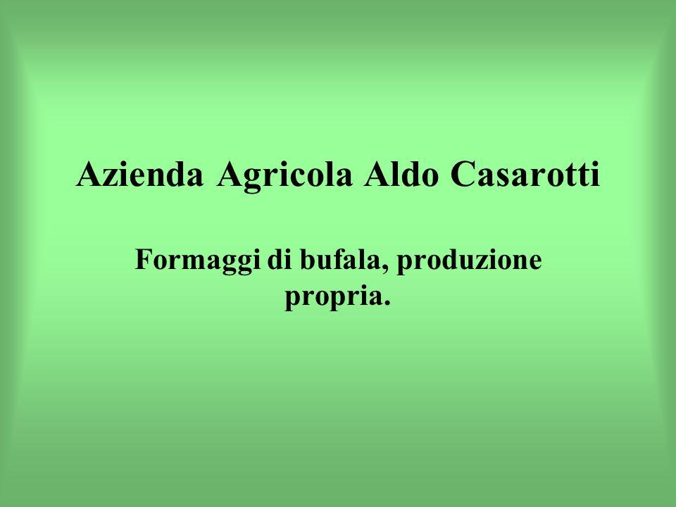 Azienda Agricola Aldo Casarotti Formaggi di bufala, produzione propria.