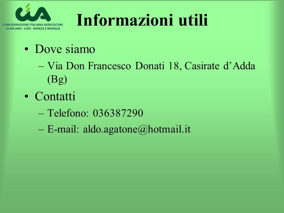 Informazioni utili Dove siamo –Via Don Francesco Donati 18, Casirate dAdda (Bg) Contatti –Telefono: 036387290 –E-mail: aldo.agatone@hotmail.it