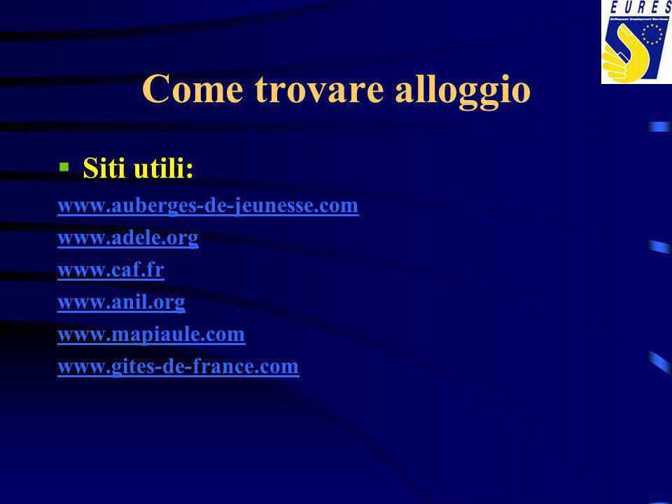 Come trovare alloggio Siti utili: www.auberges-de-jeunesse.com www.adele.org www.caf.fr www.anil.org www.mapiaule.com www.gites-de-france.com