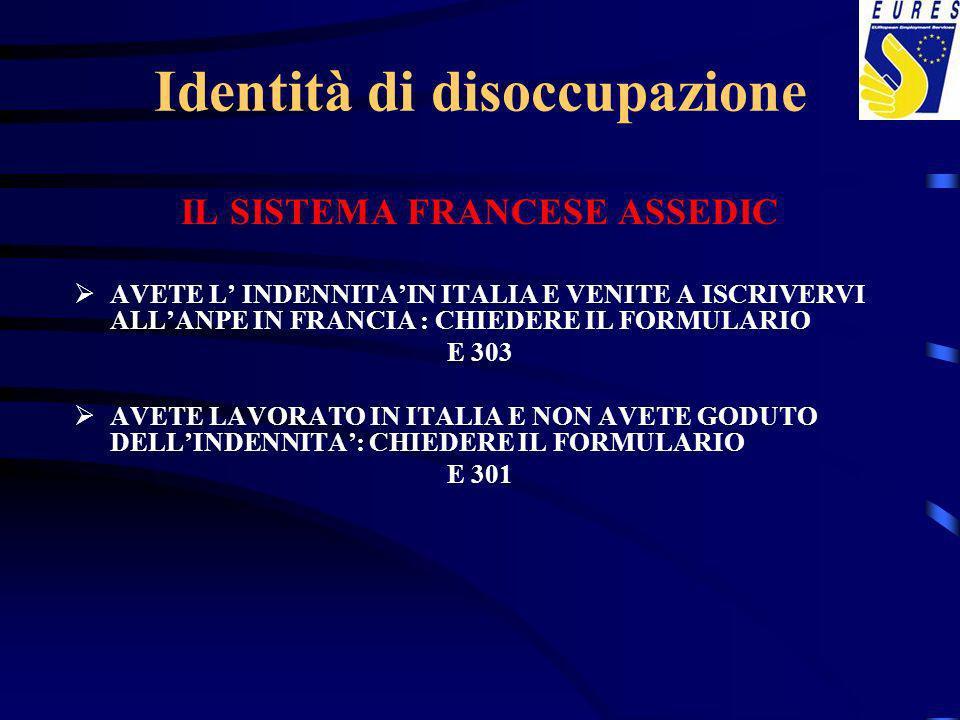 Identità di disoccupazione IL SISTEMA FRANCESE ASSEDIC AVETE L INDENNITAIN ITALIA E VENITE A ISCRIVERVI ALLANPE IN FRANCIA : CHIEDERE IL FORMULARIO E 303 AVETE LAVORATO IN ITALIA E NON AVETE GODUTO DELLINDENNITA: CHIEDERE IL FORMULARIO E 301