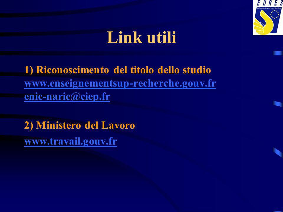 Link utili 1) Riconoscimento del titolo dello studio www.enseignementsup-recherche.gouv.fr enic-naric@ciep.fr 2) Ministero del Lavoro www.travail.gouv.fr