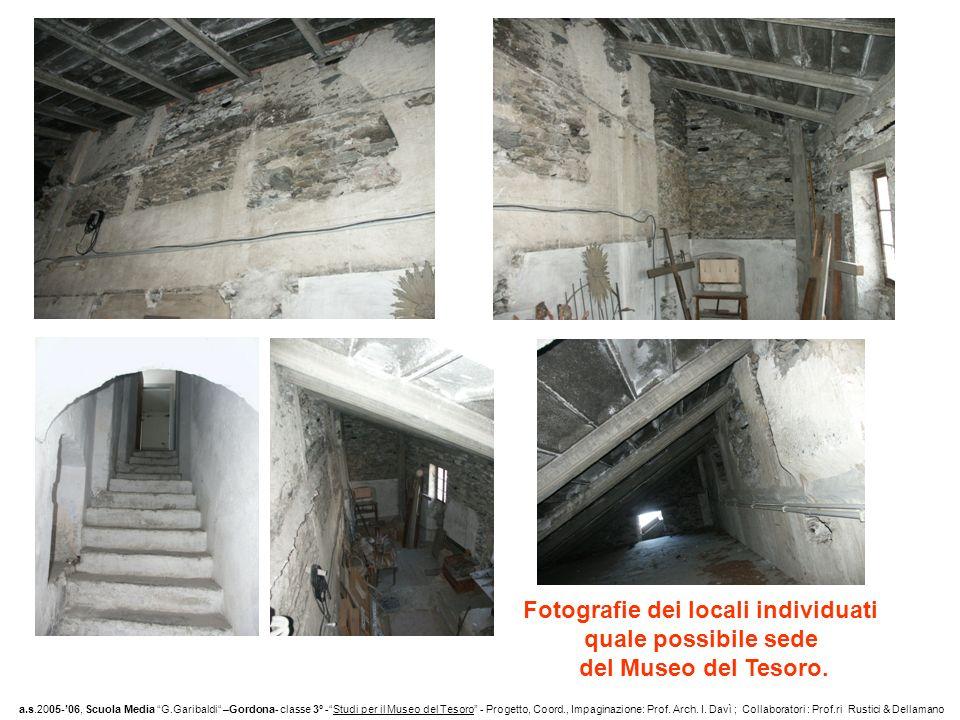 Fotografie dei locali individuati quale possibile sede del Museo del Tesoro. a.s.2005-06, Scuola Media G.Garibaldi –Gordona- classe 3° -Studi per il M