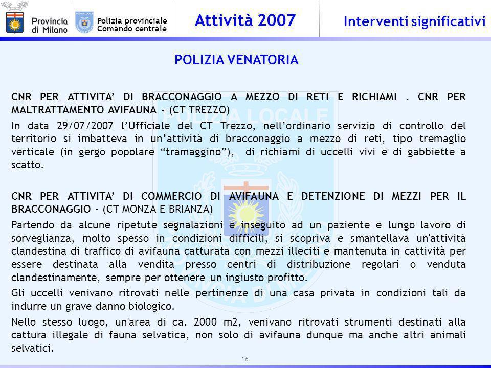Attività 2007 Polizia provinciale Comando centrale POLIZIA VENATORIA CNR PER ATTIVITA DI BRACCONAGGIO A MEZZO DI RETI E RICHIAMI.