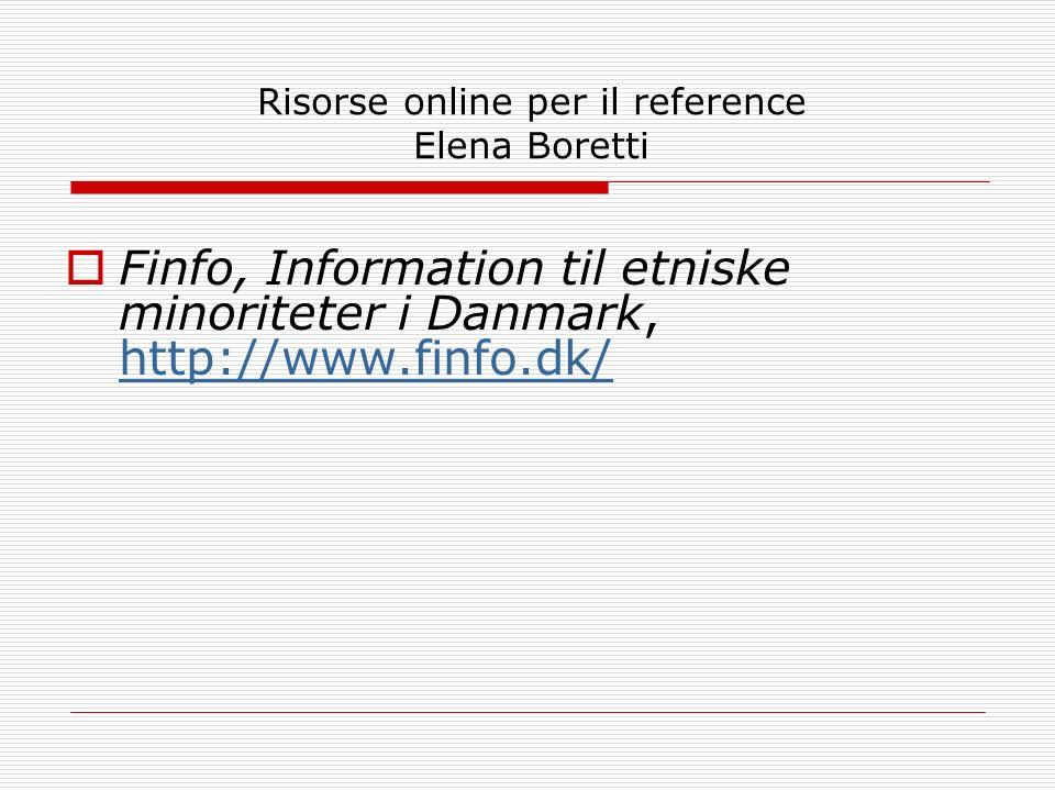 Risorse online per il reference Elena Boretti Finfo, Information til etniske minoriteter i Danmark, http://www.finfo.dk/ http://www.finfo.dk/