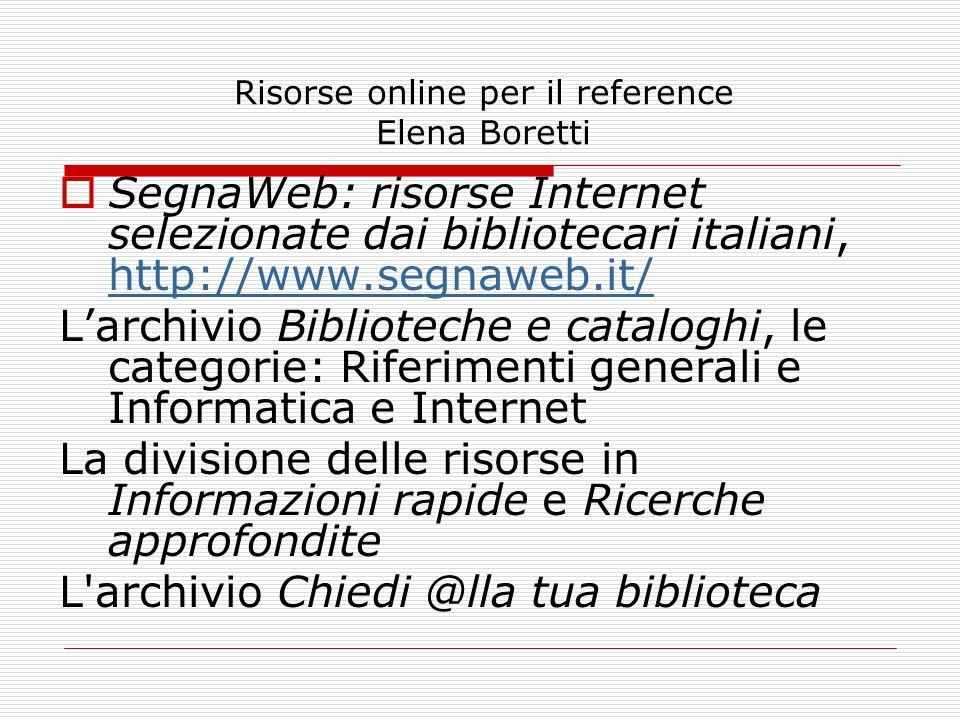 Risorse online per il reference Elena Boretti SegnaWeb: risorse Internet selezionate dai bibliotecari italiani, http://www.segnaweb.it/ http://www.seg