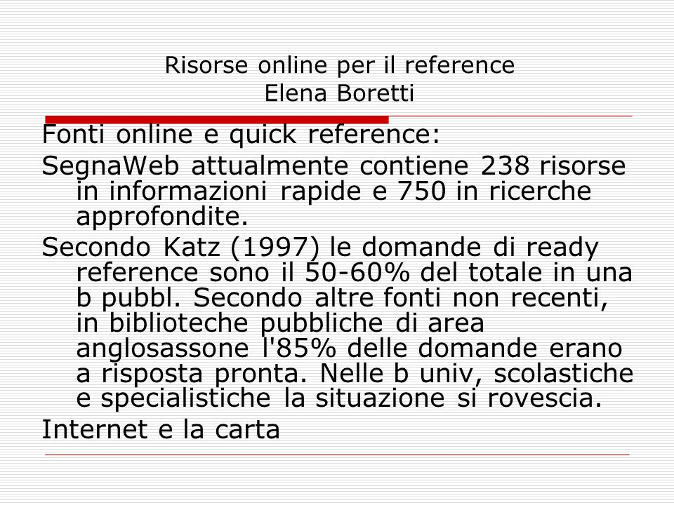 Risorse online per il reference Elena Boretti Fonti online e quick reference: SegnaWeb attualmente contiene 238 risorse in informazioni rapide e 750 i