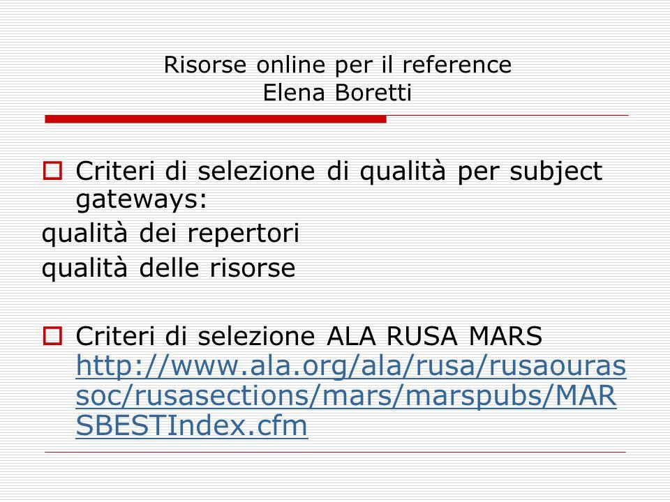 Risorse online per il reference Elena Boretti Criteri di selezione di qualità per subject gateways: qualità dei repertori qualità delle risorse Criter
