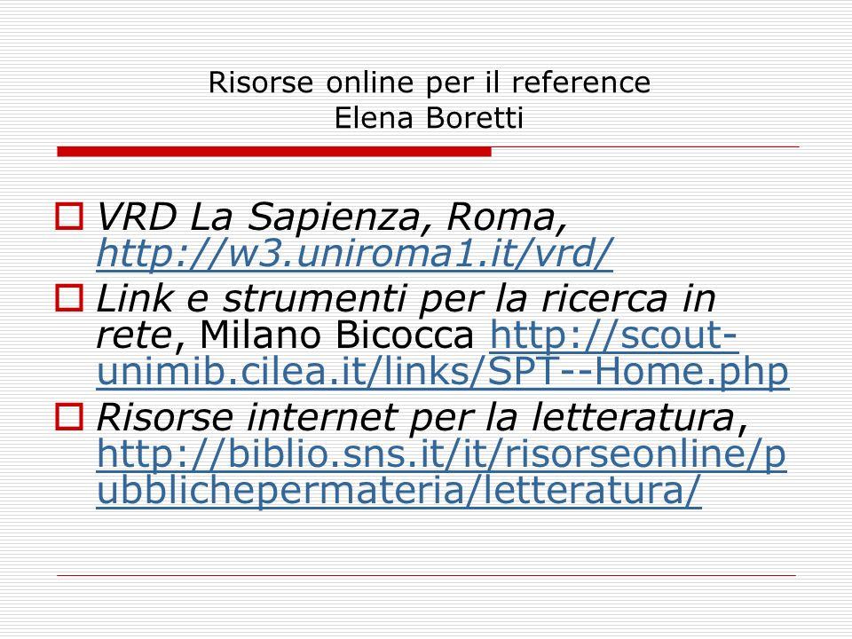 Risorse online per il reference Elena Boretti VRD La Sapienza, Roma, http://w3.uniroma1.it/vrd/ http://w3.uniroma1.it/vrd/ Link e strumenti per la ric