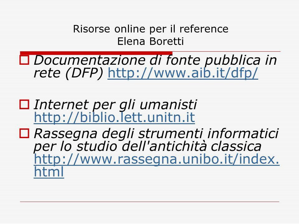 Risorse online per il reference Elena Boretti Documentazione di fonte pubblica in rete (DFP) http://www.aib.it/dfp/http://www.aib.it/dfp/ Internet per