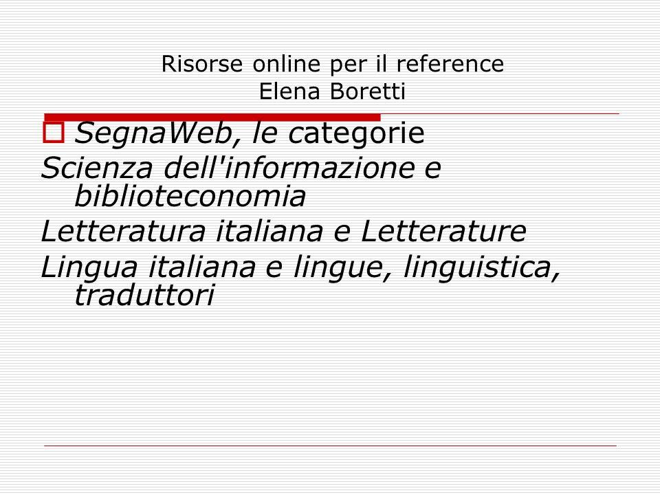 Risorse online per il reference Elena Boretti SegnaWeb, le categorie Scienza dell'informazione e biblioteconomia Letteratura italiana e Letterature Li