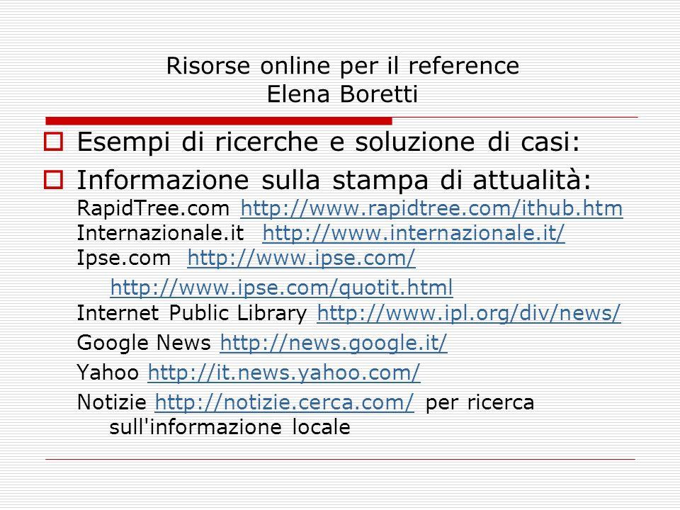 Risorse online per il reference Elena Boretti Esempi di ricerche e soluzione di casi: Informazione sulla stampa di attualità: RapidTree.com http://www