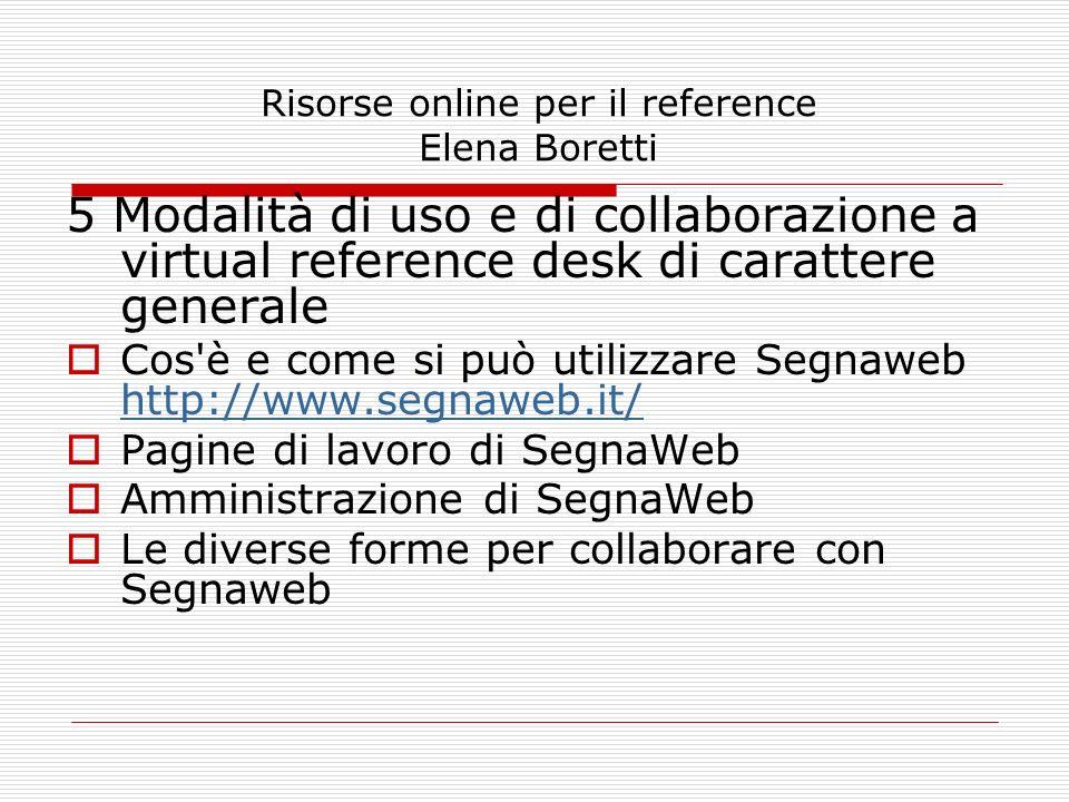 Risorse online per il reference Elena Boretti 5 Modalità di uso e di collaborazione a virtual reference desk di carattere generale Cos'è e come si può