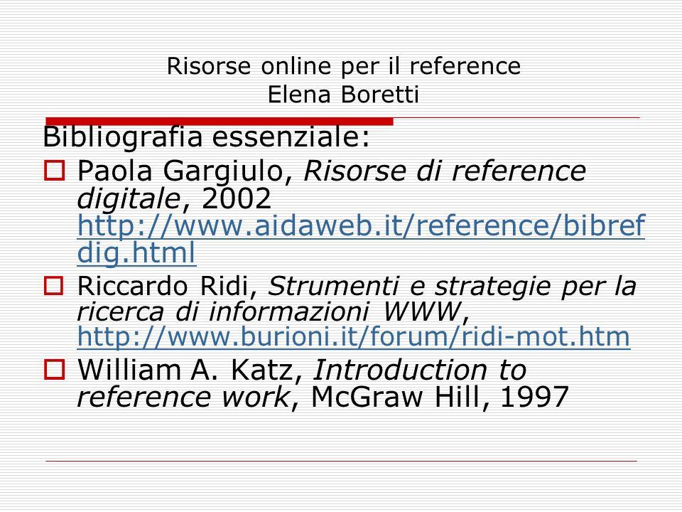 Risorse online per il reference Elena Boretti Bibliografia essenziale: Paola Gargiulo, Risorse di reference digitale, 2002 http://www.aidaweb.it/refer