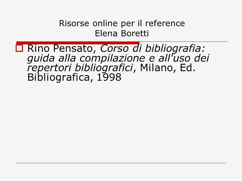 Risorse online per il reference Elena Boretti Rino Pensato, Corso di bibliografia: guida alla compilazione e all'uso dei repertori bibliografici, Mila