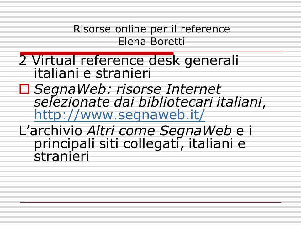 Risorse online per il reference Elena Boretti 2 Virtual reference desk generali italiani e stranieri SegnaWeb: risorse Internet selezionate dai biblio