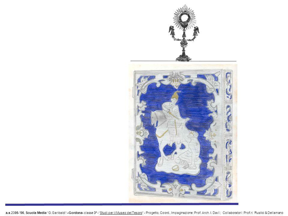 VASI PORTAFIORI a.s.2005-06, Scuola Media G.Garibaldi –Gordona- classe 3° -Studi per il Museo del Tesoro - Progetto, Coord., Impaginazione: Prof.