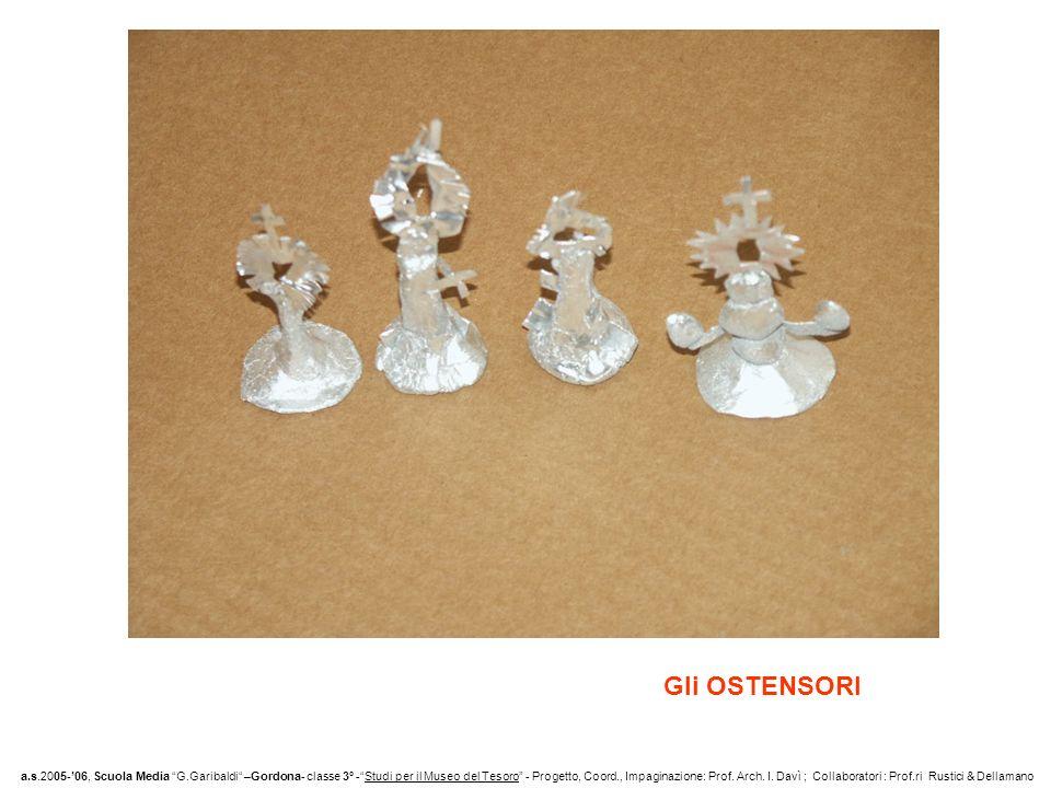 Gli OSTENSORI a.s.2005-06, Scuola Media G.Garibaldi –Gordona- classe 3° -Studi per il Museo del Tesoro - Progetto, Coord., Impaginazione: Prof.
