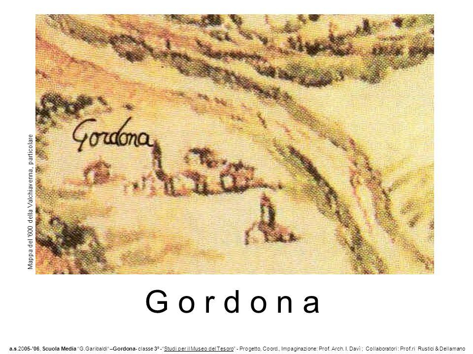 G o r d o n a a.s.2005-06, Scuola Media G.Garibaldi –Gordona- classe 3° -Studi per il Museo del Tesoro - Progetto, Coord., Impaginazione: Prof.
