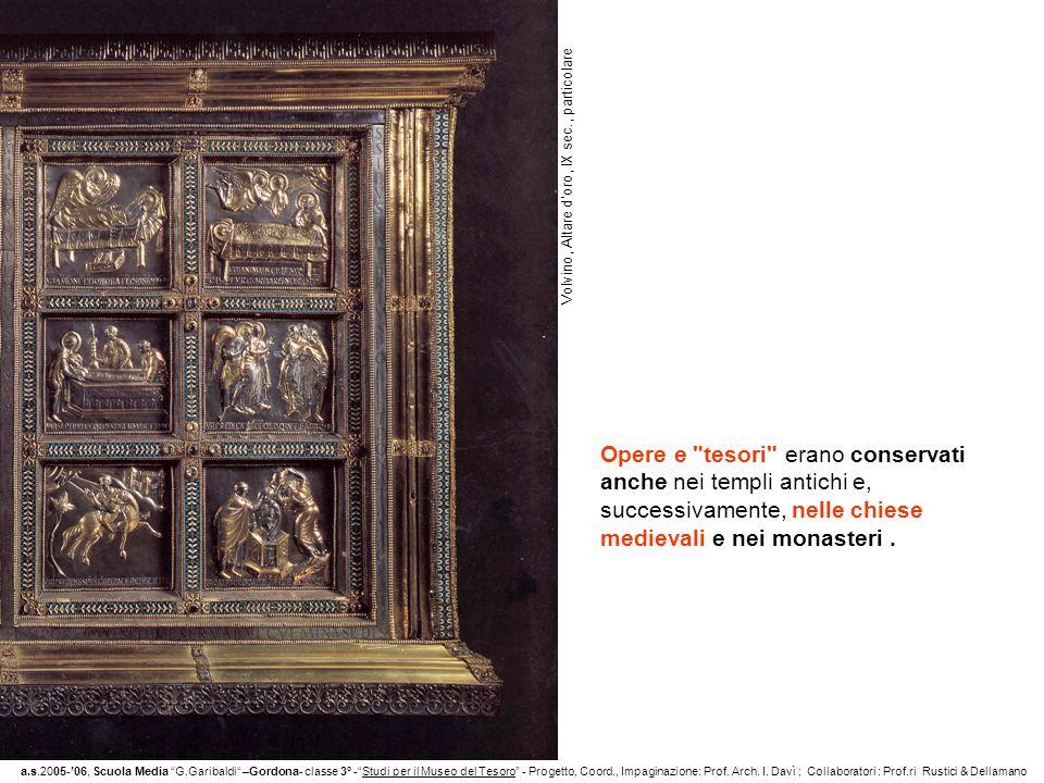 Opere e tesori erano conservati anche nei templi antichi e, successivamente, nelle chiese medievali e nei monasteri.