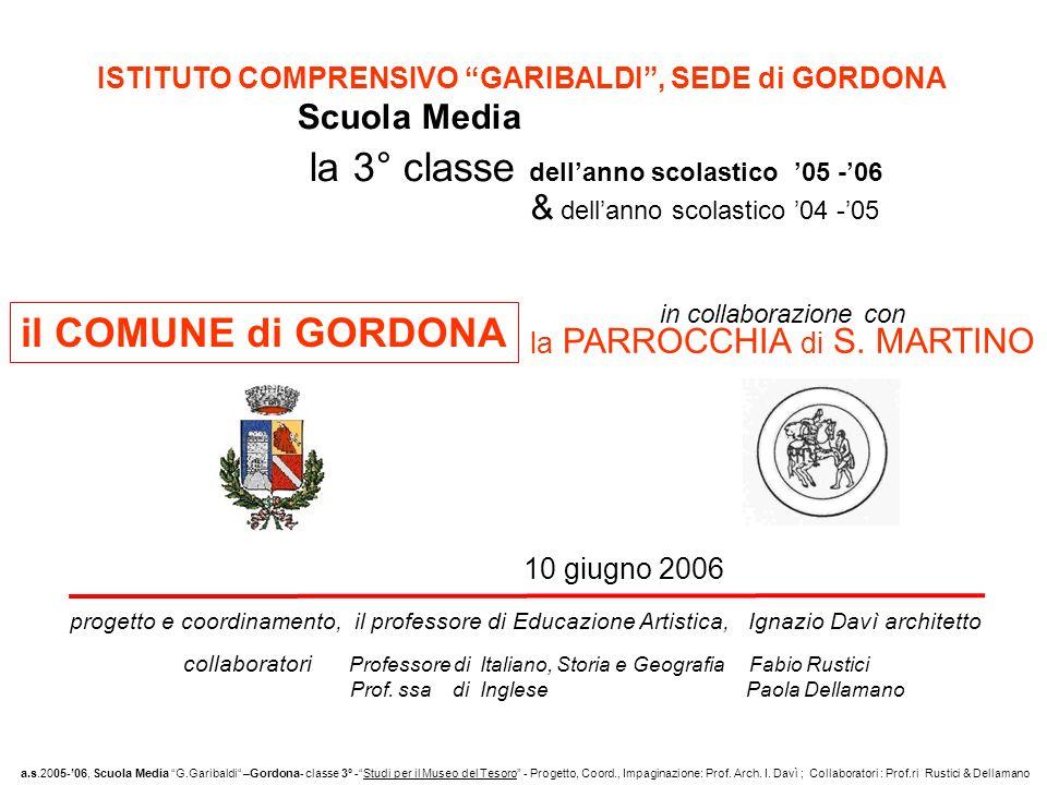 ISTITUTO COMPRENSIVO GARIBALDI, SEDE di GORDONA Scuola Media la 3° classe dellanno scolastico 05 -06 & dellanno scolastico 04 -05 in collaborazione con la PARROCCHIA di S.