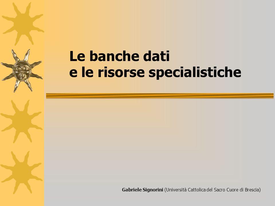 Le banche dati e le risorse specialistiche Gabriele Signorini (Università Cattolica del Sacro Cuore di Brescia)