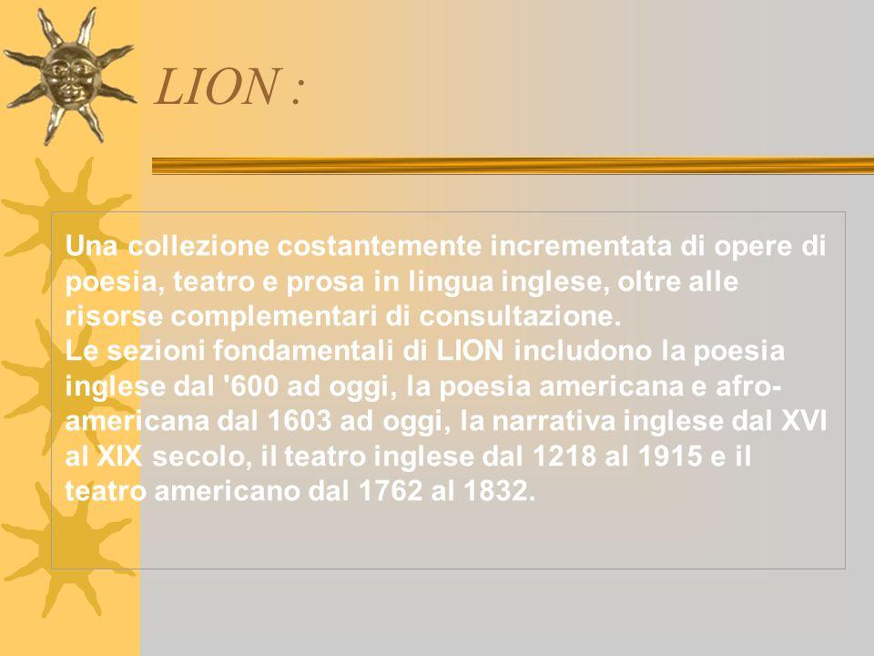 LION : Una collezione costantemente incrementata di opere di poesia, teatro e prosa in lingua inglese, oltre alle risorse complementari di consultazione.