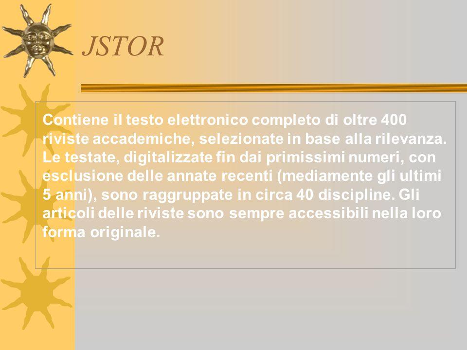 JSTOR Contiene il testo elettronico completo di oltre 400 riviste accademiche, selezionate in base alla rilevanza.