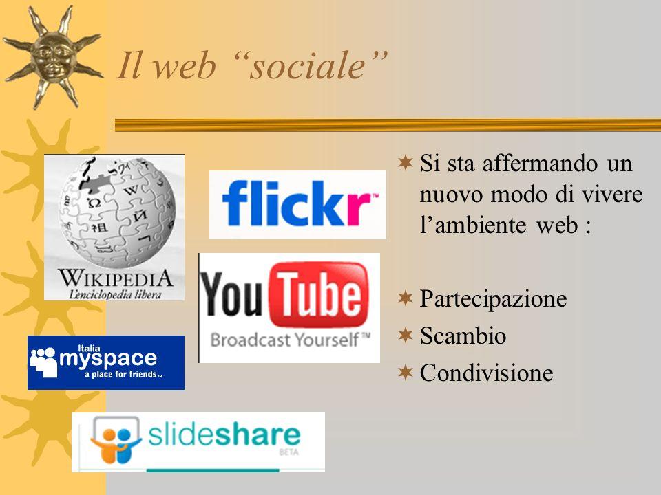 Il web sociale Si sta affermando un nuovo modo di vivere lambiente web : Partecipazione Scambio Condivisione